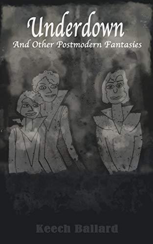 Underdown and Other Postmodern Fantasies by [Ballard, Keech]